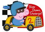 Picture of Slow down George!