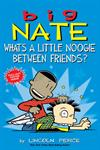 Picture of Big Nate Whats A Little Noogie Between Friends
